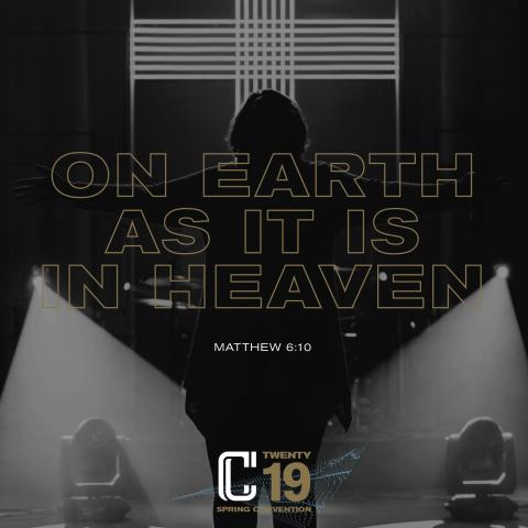 On Earth As It Is In Heaven Convention 19 Matthew 6:10